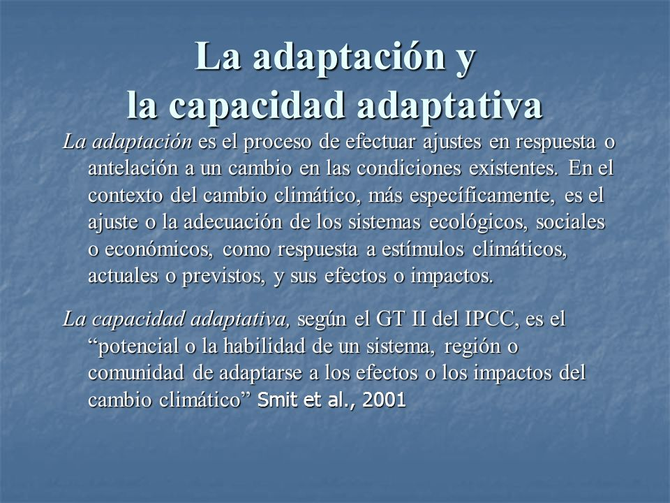 Formas de adaptación La adaptación autónoma al cambio climático es básicamente un proceso inconsciente de respuesta de todo un sistema ante el cambio, más comúnmente entendido como ajustes de los ecosistemas.