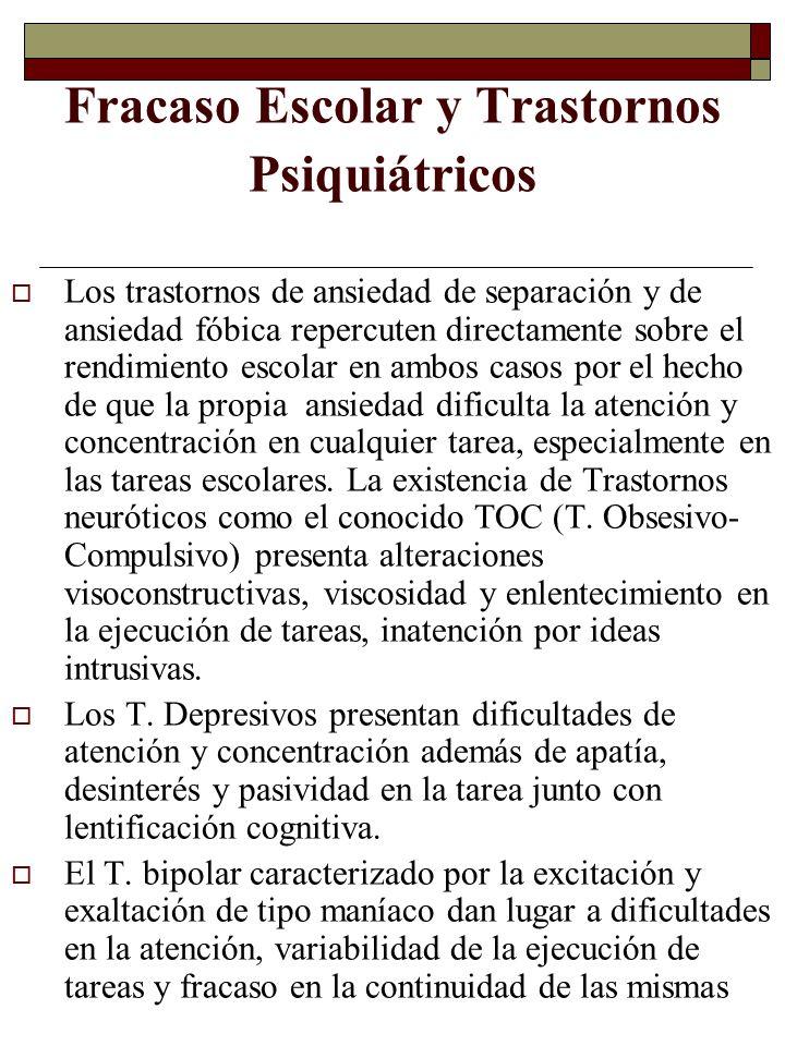 Fracaso Escolar y Trastornos Psiquiátricos Los trastornos de ansiedad de separación y de ansiedad fóbica repercuten directamente sobre el rendimiento