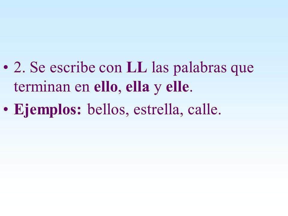 2. Se escribe con LL las palabras que terminan en ello, ella y elle. Ejemplos: bellos, estrella, calle.