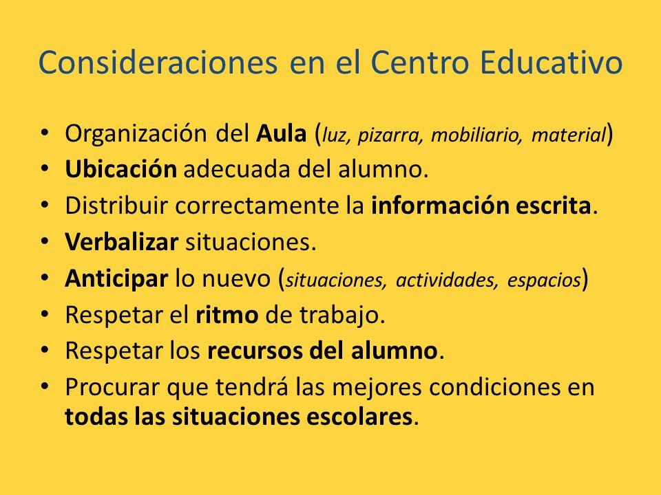 Consideraciones en el Centro Educativo Organización del Aula ( luz, pizarra, mobiliario, material ) Ubicación adecuada del alumno. Distribuir correcta