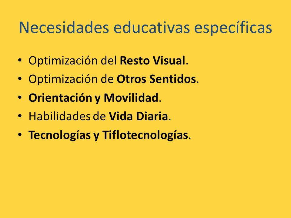 Necesidades educativas específicas Optimización del Resto Visual. Optimización de Otros Sentidos. Orientación y Movilidad. Habilidades de Vida Diaria.
