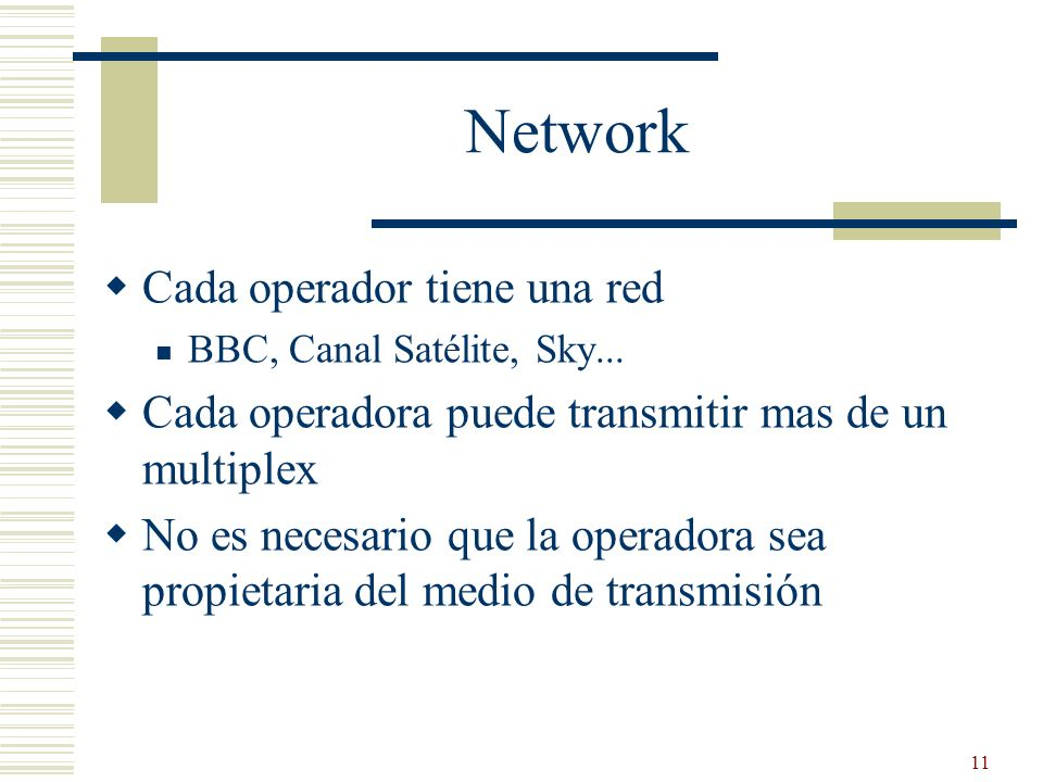 11 Network Cada operador tiene una red BBC, Canal Satélite, Sky... Cada operadora puede transmitir mas de un multiplex No es necesario que la operador