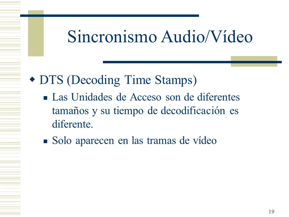 19 Sincronismo Audio/Vídeo DTS (Decoding Time Stamps) Las Unidades de Acceso son de diferentes tamaños y su tiempo de decodificación es diferente. Sol