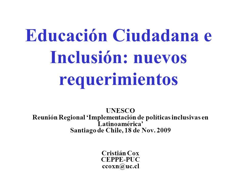 Educación Ciudadana e Inclusión: nuevos requerimientos UNESCO Reunión Regional Implementación de políticas inclusivas en Latinoamérica Santiago de Chile, 18 de Nov.
