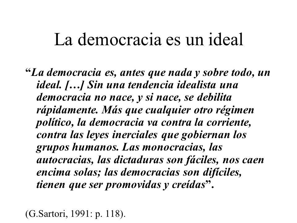 La democracia es un ideal La democracia es, antes que nada y sobre todo, un ideal.