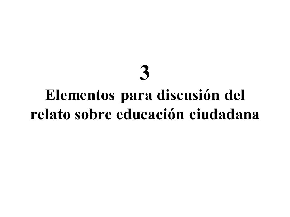 3 Elementos para discusión del relato sobre educación ciudadana
