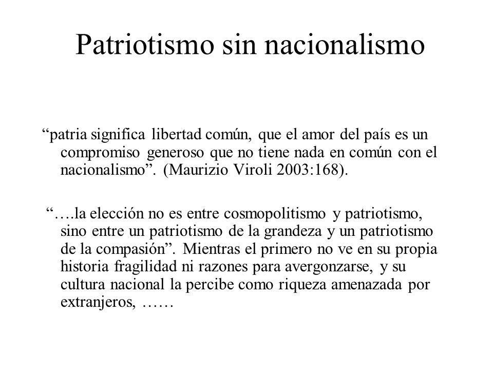 Patriotismo sin nacionalismo patria significa libertad común, que el amor del país es un compromiso generoso que no tiene nada en común con el nacionalismo.