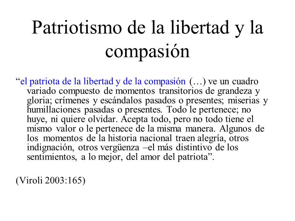 Patriotismo de la libertad y la compasión el patriota de la libertad y de la compasión (…) ve un cuadro variado compuesto de momentos transitorios de grandeza y gloria; crímenes y escándalos pasados o presentes; miserias y humillaciones pasadas o presentes.