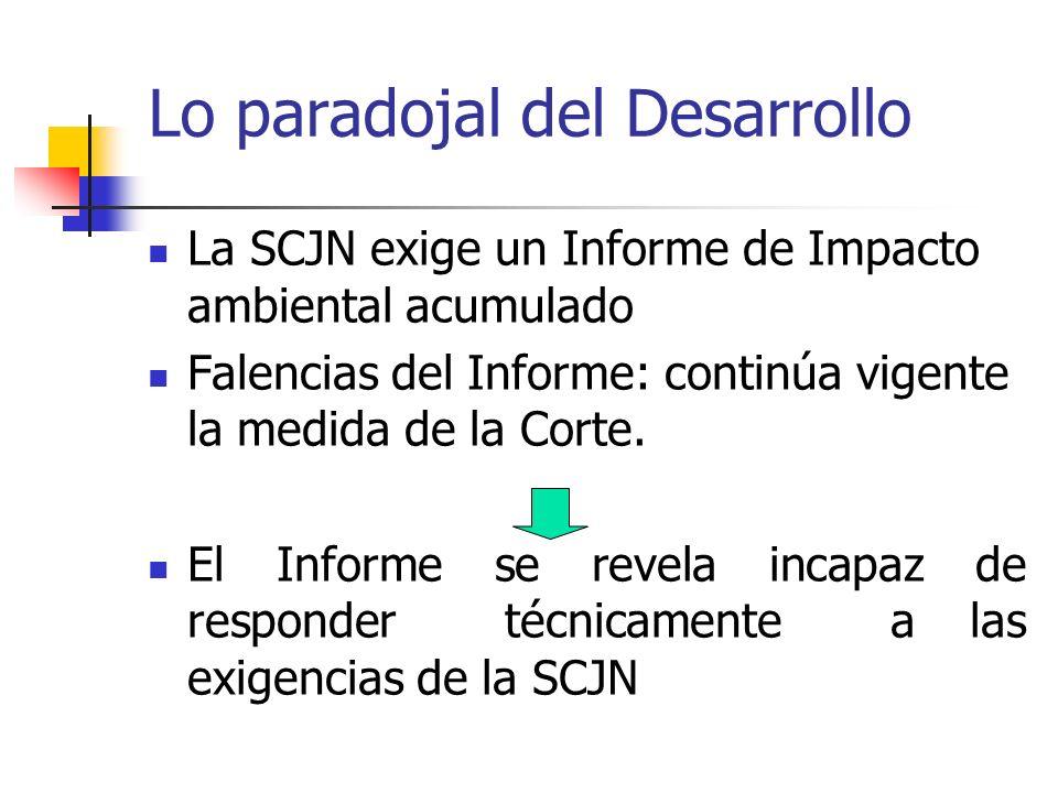 Lo paradojal del Desarrollo La SCJN exige un Informe de Impacto ambiental acumulado Falencias del Informe: continúa vigente la medida de la Corte. El