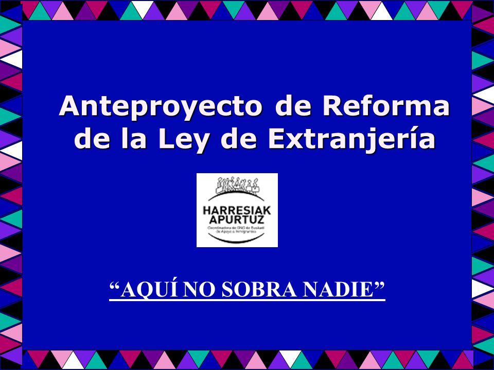 Anteproyecto de Reforma de la Ley de Extranjería AQUÍ NO SOBRA NADIE