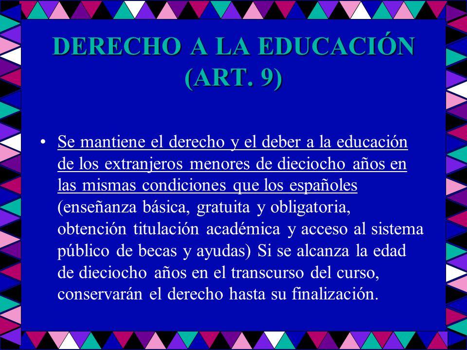 DERECHO A LA EDUCACIÓN (ART. 9) Se mantiene el derecho y el deber a la educación de los extranjeros menores de dieciocho años en las mismas condicione