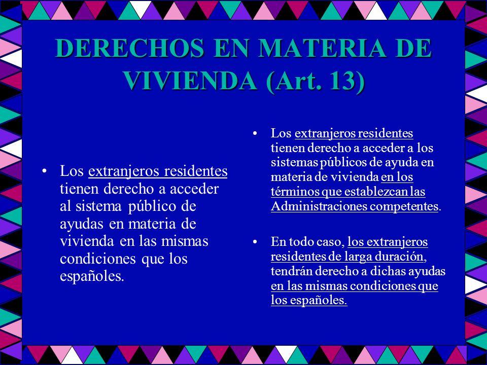 DERECHOS EN MATERIA DE VIVIENDA (Art. 13) Los extranjeros residentes tienen derecho a acceder al sistema público de ayudas en materia de vivienda en l