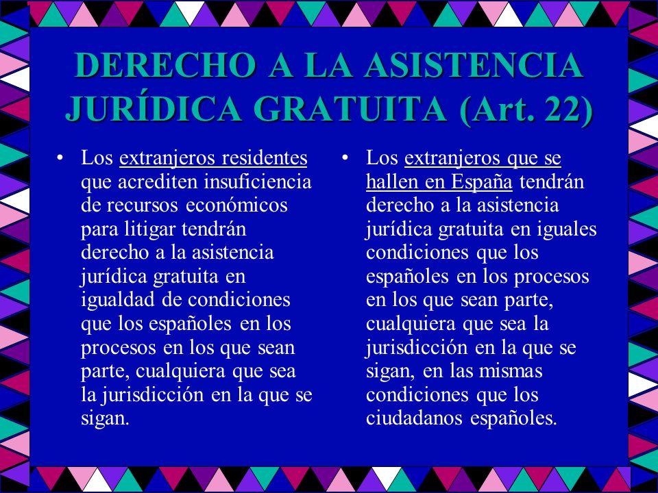 DERECHO A LA ASISTENCIA JURÍDICA GRATUITA (Art. 22) Los extranjeros residentes que acrediten insuficiencia de recursos económicos para litigar tendrán