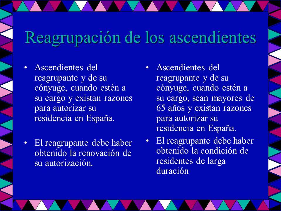 Reagrupación de los ascendientes Ascendientes del reagrupante y de su cónyuge, cuando estén a su cargo y existan razones para autorizar su residencia