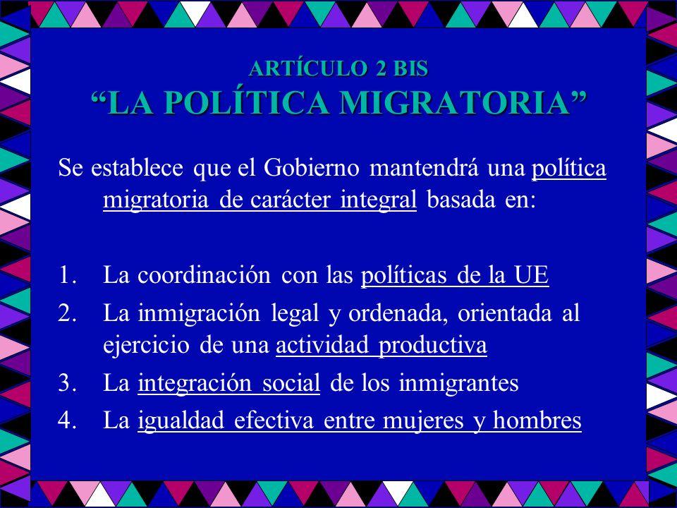 ARTÍCULO 2 BIS LA POLÍTICA MIGRATORIA Se establece que el Gobierno mantendrá una política migratoria de carácter integral basada en: 1.La coordinación