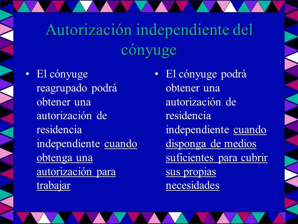 Autorización independiente del cónyuge El cónyuge reagrupado podrá obtener una autorización de residencia independiente cuando obtenga una autorizació
