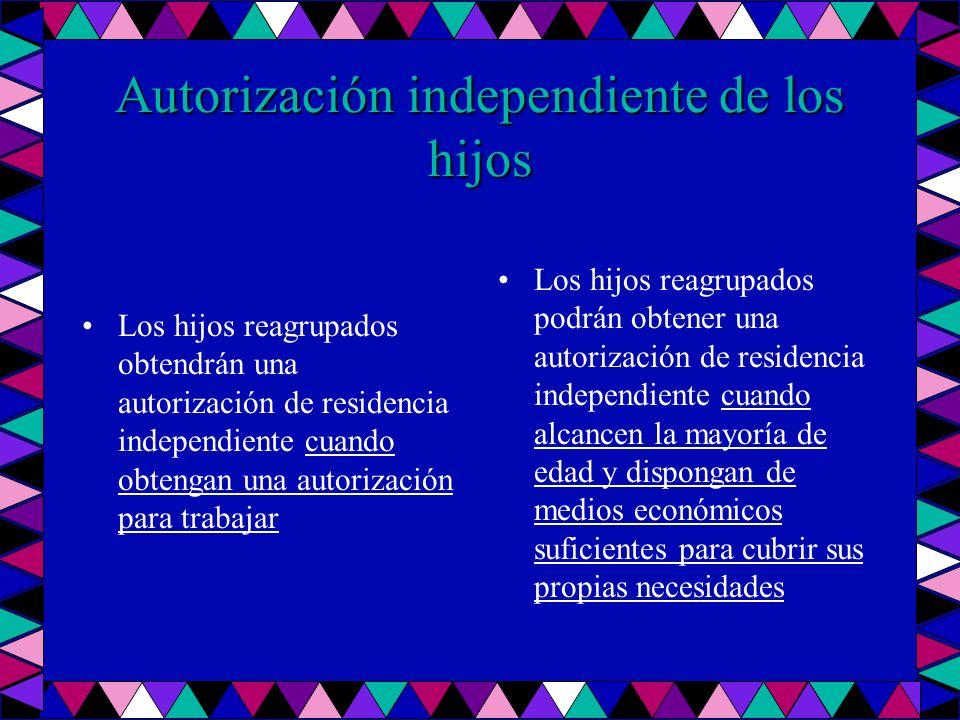 Autorización independiente de los hijos Los hijos reagrupados obtendrán una autorización de residencia independiente cuando obtengan una autorización