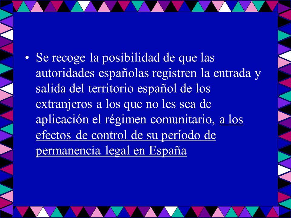 Se recoge la posibilidad de que las autoridades españolas registren la entrada y salida del territorio español de los extranjeros a los que no les sea