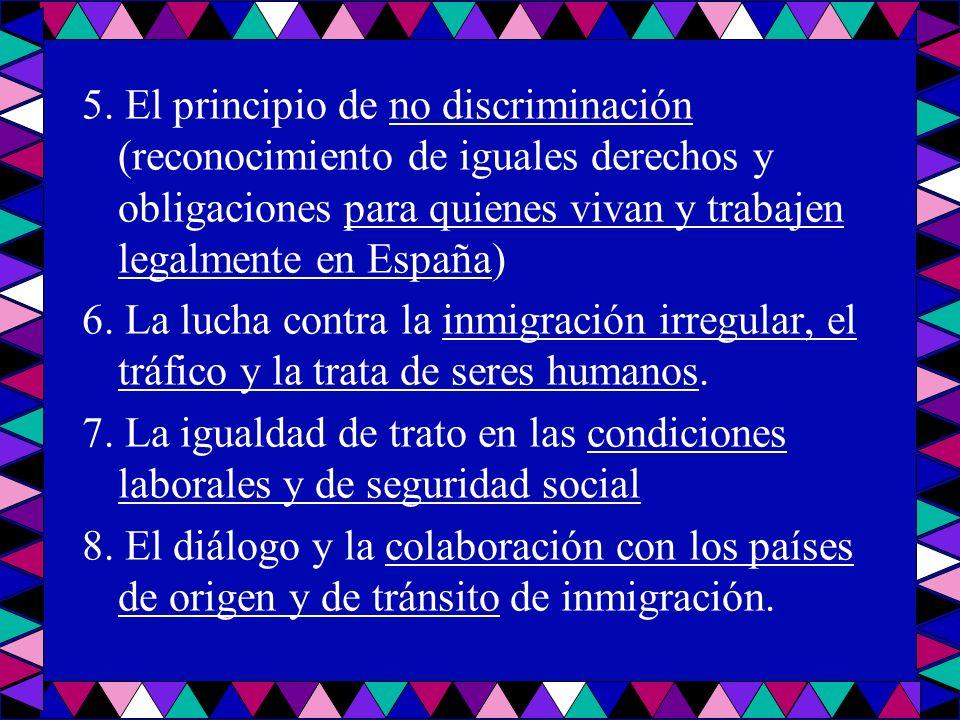 5. El principio de no discriminación (reconocimiento de iguales derechos y obligaciones para quienes vivan y trabajen legalmente en España) 6. La luch