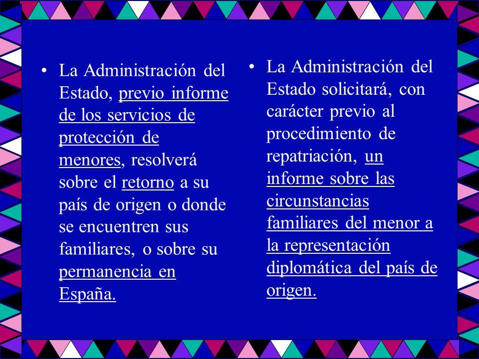 La Administración del Estado, previo informe de los servicios de protección de menores, resolverá sobre el retorno a su país de origen o donde se encu