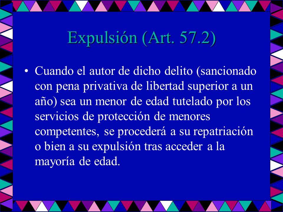 Expulsión (Art. 57.2) Cuando el autor de dicho delito (sancionado con pena privativa de libertad superior a un año) sea un menor de edad tutelado por