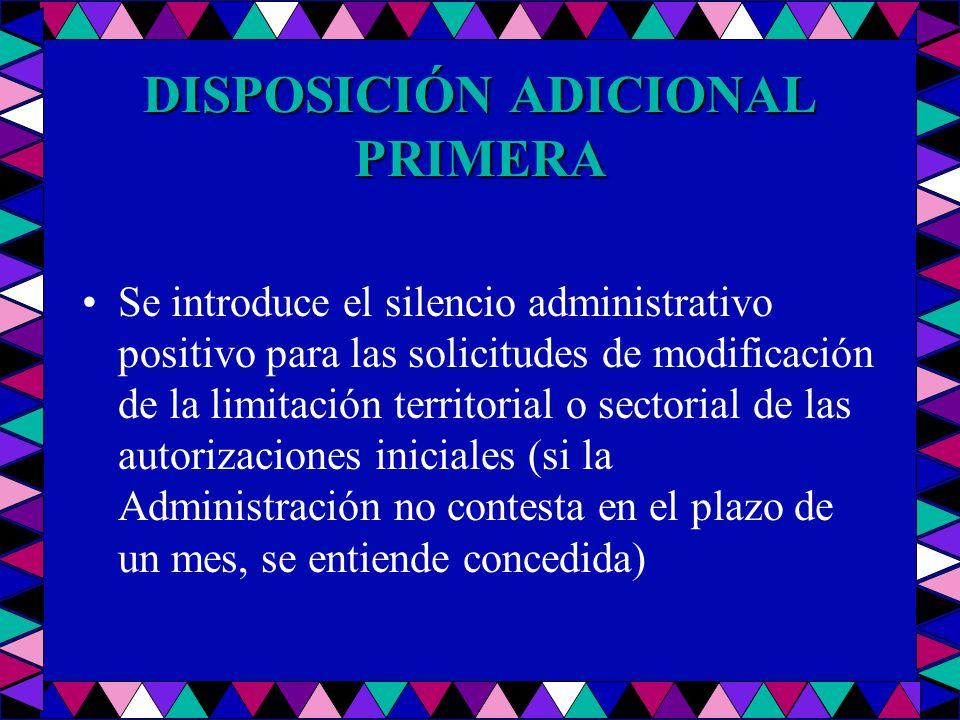 DISPOSICIÓN ADICIONAL PRIMERA Se introduce el silencio administrativo positivo para las solicitudes de modificación de la limitación territorial o sec