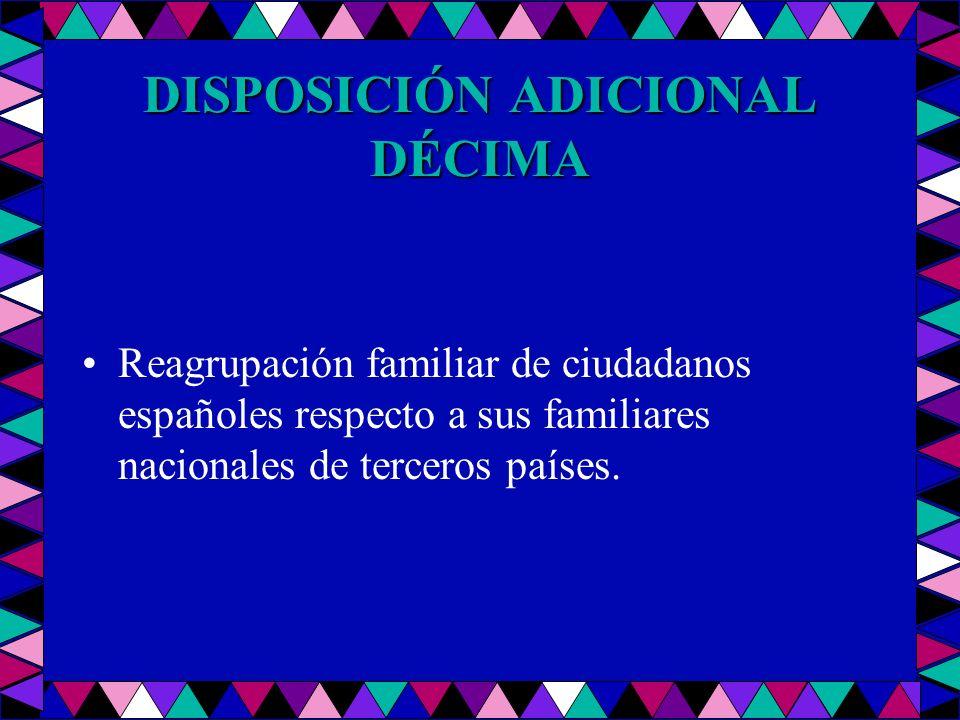 DISPOSICIÓN ADICIONAL DÉCIMA Reagrupación familiar de ciudadanos españoles respecto a sus familiares nacionales de terceros países.