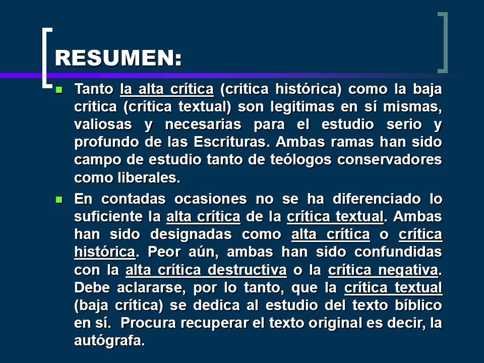 RESUMEN: Tanto la alta crítica (critica histórica) como la baja critica (crítica textual) son legitimas en sí mismas, valiosas y necesarias para el es