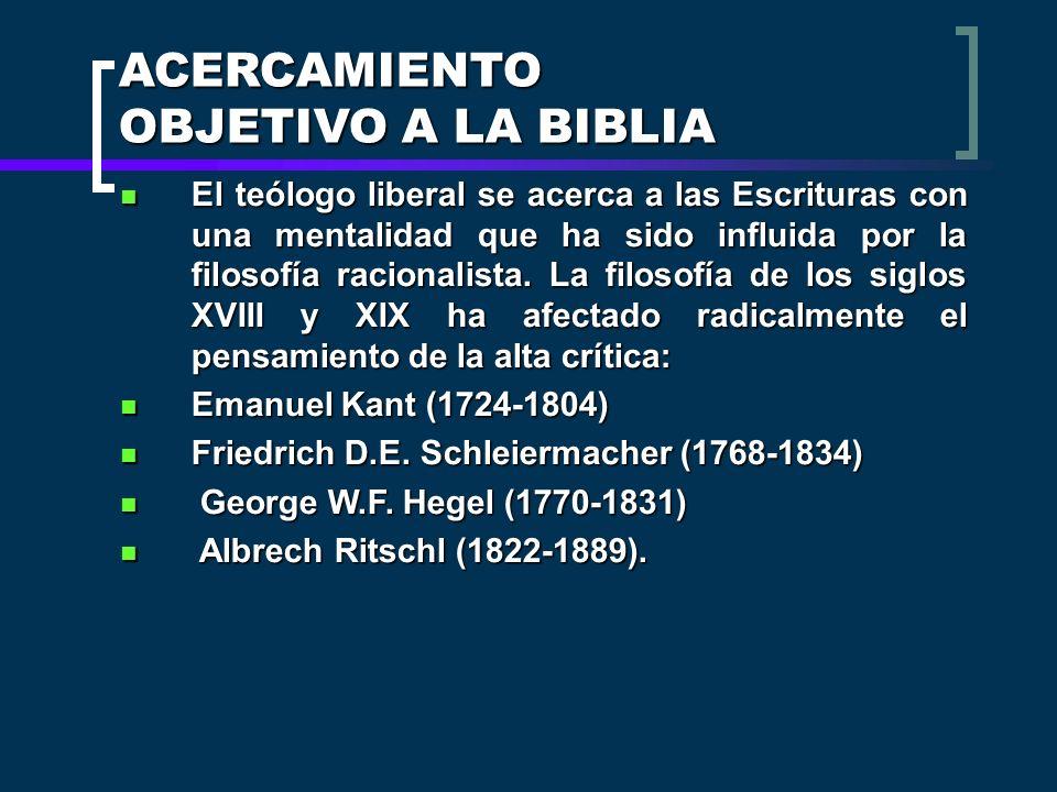 ACERCAMIENTO OBJETIVO A LA BIBLIA El teólogo liberal se acerca a las Escrituras con una mentalidad que ha sido influida por la filosofía racionalista.