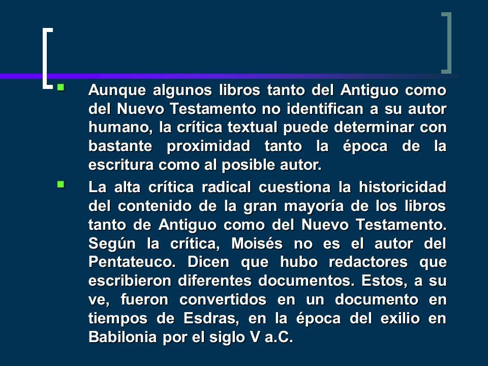 Aunque algunos libros tanto del Antiguo como del Nuevo Testamento no identifican a su autor humano, la crítica textual puede determinar con bastante p