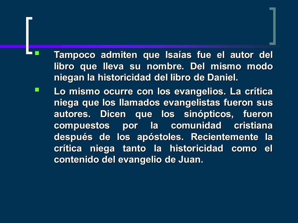Tampoco admiten que Isaías fue el autor del libro que lleva su nombre. Del mismo modo niegan la historicidad del libro de Daniel. Tampoco admiten que