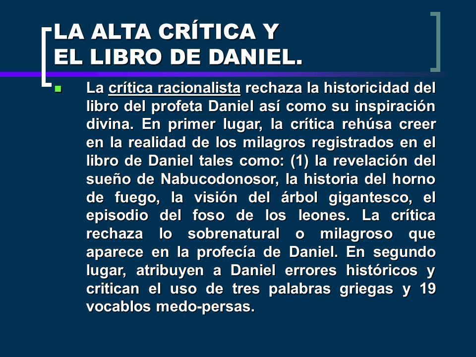 LA ALTA CRÍTICA Y EL LIBRO DE DANIEL. La crítica racionalista rechaza la historicidad del libro del profeta Daniel así como su inspiración divina. En