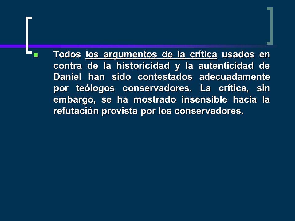 Todos los argumentos de la crítica usados en contra de la historicidad y la autenticidad de Daniel han sido contestados adecuadamente por teólogos con