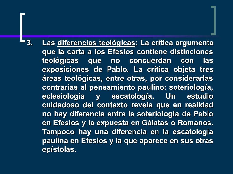 3.Las diferencias teológicas: La crítica argumenta que la carta a los Efesios contiene distinciones teológicas que no concuerdan con las exposiciones