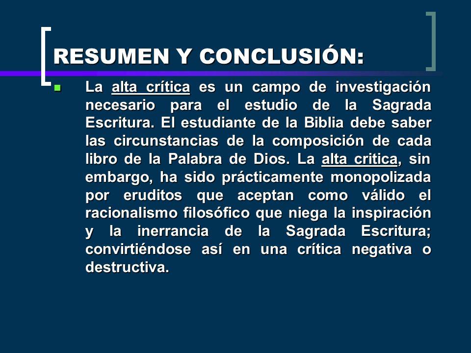 RESUMEN Y CONCLUSIÓN: La alta crítica es un campo de investigación necesario para el estudio de la Sagrada Escritura. El estudiante de la Biblia debe