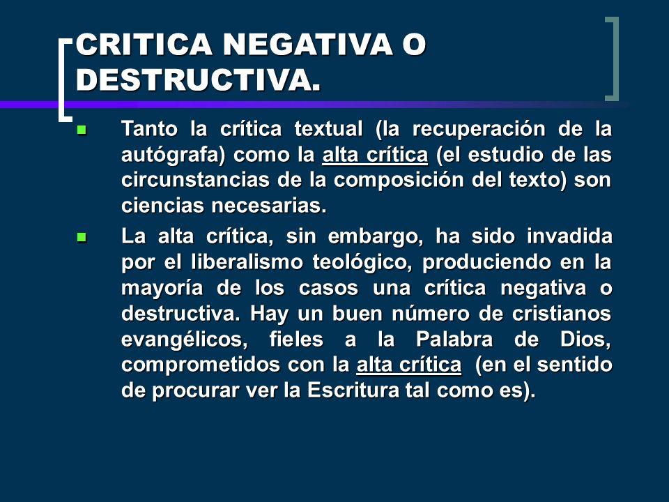 CRITICA NEGATIVA O DESTRUCTIVA. Tanto la crítica textual (la recuperación de la autógrafa) como la alta crítica (el estudio de las circunstancias de l