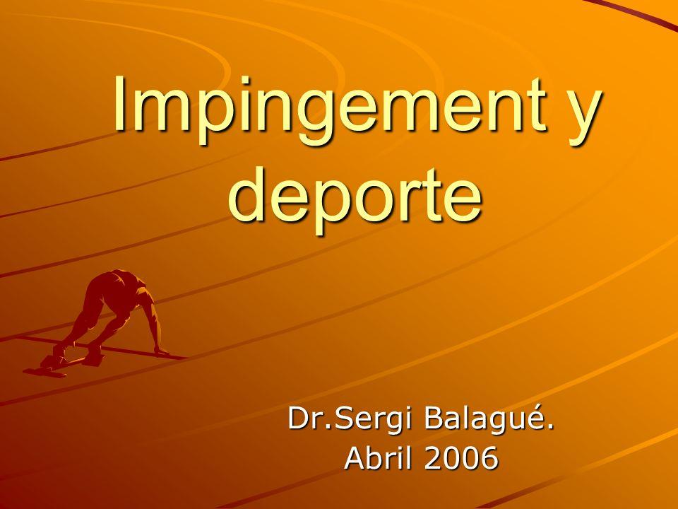 Impingement y deporte Dr.Sergi Balagué. Abril 2006
