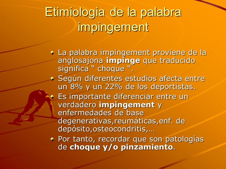 Etimiologia de la palabra impingement La palabra impingement proviene de la anglosajona impinge que traducido significa choque. Según diferentes estud