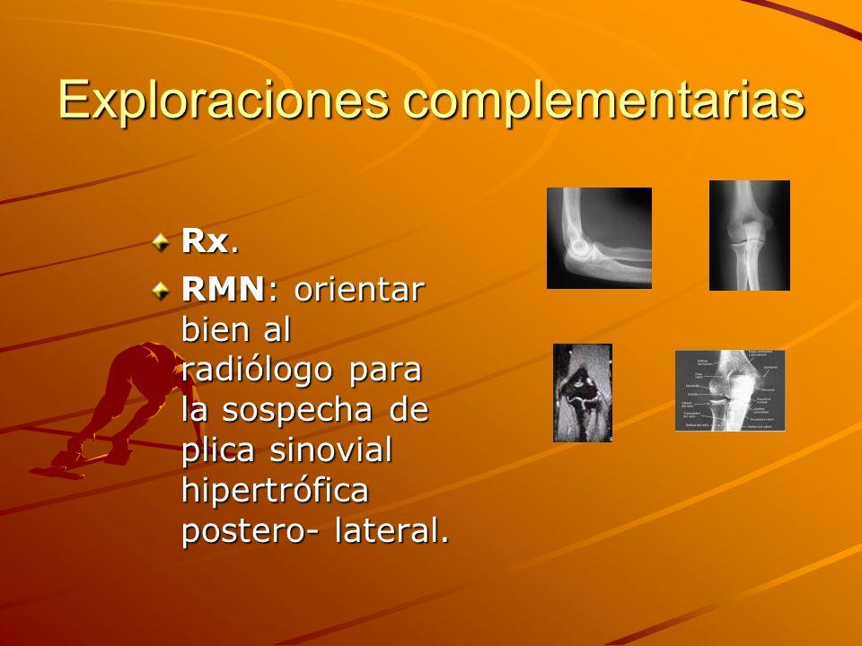 Exploraciones complementarias Rx. RMN: orientar bien al radiólogo para la sospecha de plica sinovial hipertrófica postero- lateral.