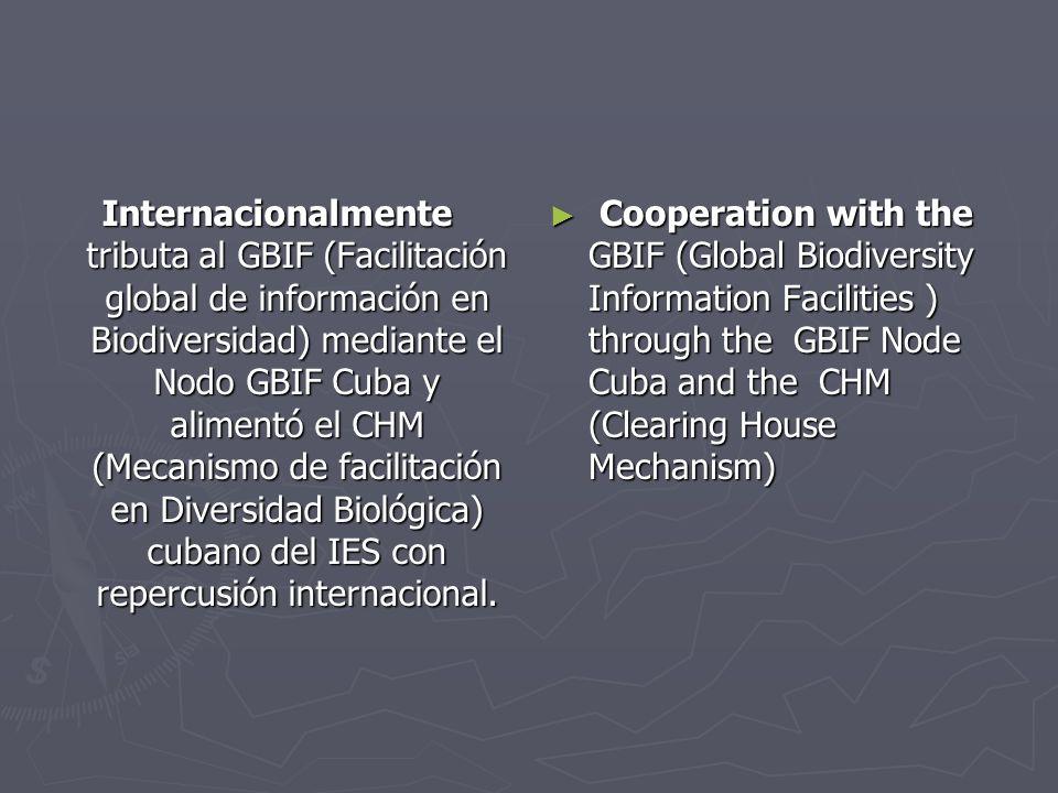 Internacionalmente tributa al GBIF (Facilitación global de información en Biodiversidad) mediante el Nodo GBIF Cuba y alimentó el CHM (Mecanismo de facilitación en Diversidad Biológica) cubano del IES con repercusión internacional.
