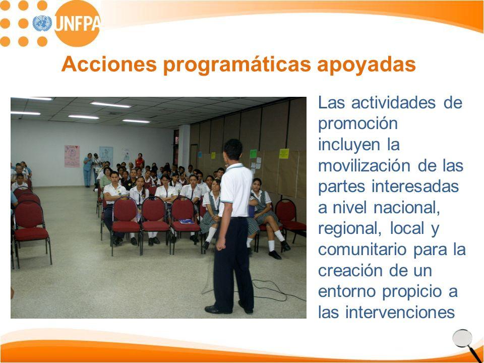 Acciones programáticas apoyadas Las actividades de promoción incluyen la movilización de las partes interesadas a nivel nacional, regional, local y comunitario para la creación de un entorno propicio a las intervenciones