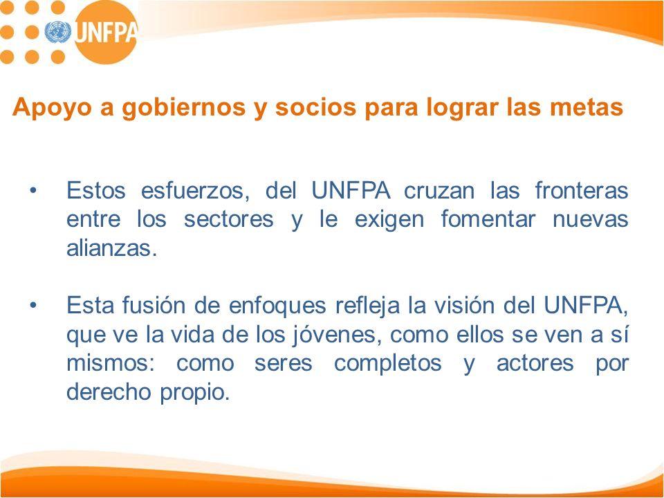 Estos esfuerzos, del UNFPA cruzan las fronteras entre los sectores y le exigen fomentar nuevas alianzas. Esta fusión de enfoques refleja la visión del