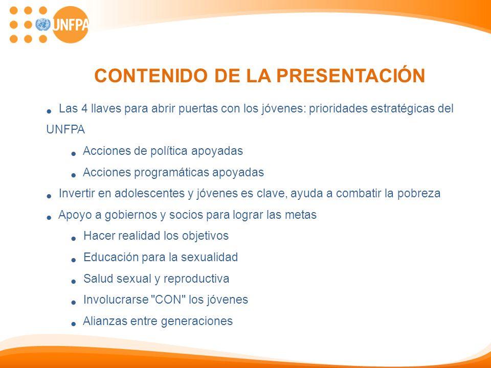 CONTENIDO DE LA PRESENTACIÓN Las 4 llaves para abrir puertas con los jóvenes: prioridades estratégicas del UNFPA Acciones de política apoyadas Accione