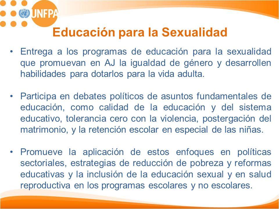 Educación para la Sexualidad Entrega a los programas de educación para la sexualidad que promuevan en AJ la igualdad de género y desarrollen habilidades para dotarlos para la vida adulta.