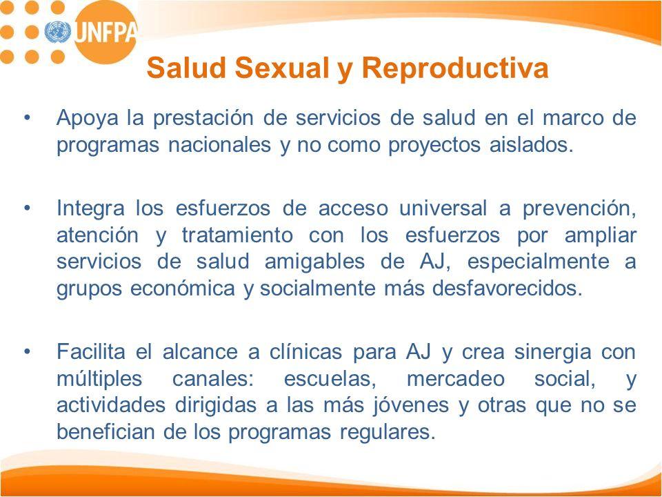 Salud Sexual y Reproductiva Apoya la prestación de servicios de salud en el marco de programas nacionales y no como proyectos aislados. Integra los es