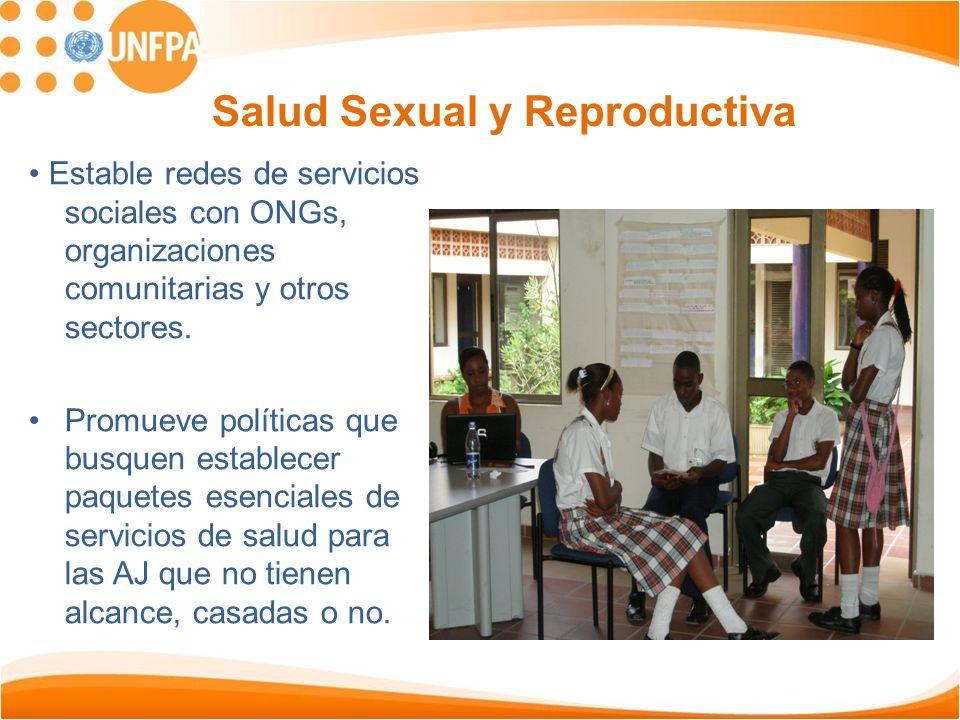 Salud Sexual y Reproductiva Estable redes de servicios sociales con ONGs, organizaciones comunitarias y otros sectores. Promueve políticas que busquen
