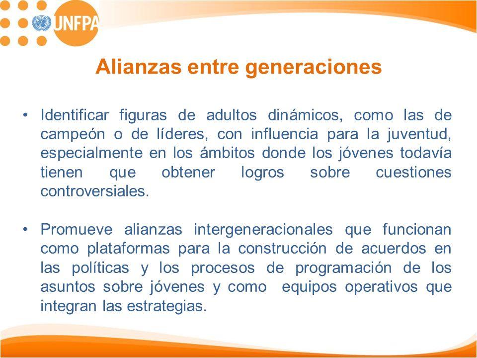Alianzas entre generaciones Identificar figuras de adultos dinámicos, como las de campeón o de líderes, con influencia para la juventud, especialmente