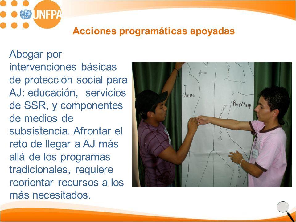 Acciones programáticas apoyadas Abogar por intervenciones básicas de protección social para AJ: educación, servicios de SSR, y componentes de medios de subsistencia.