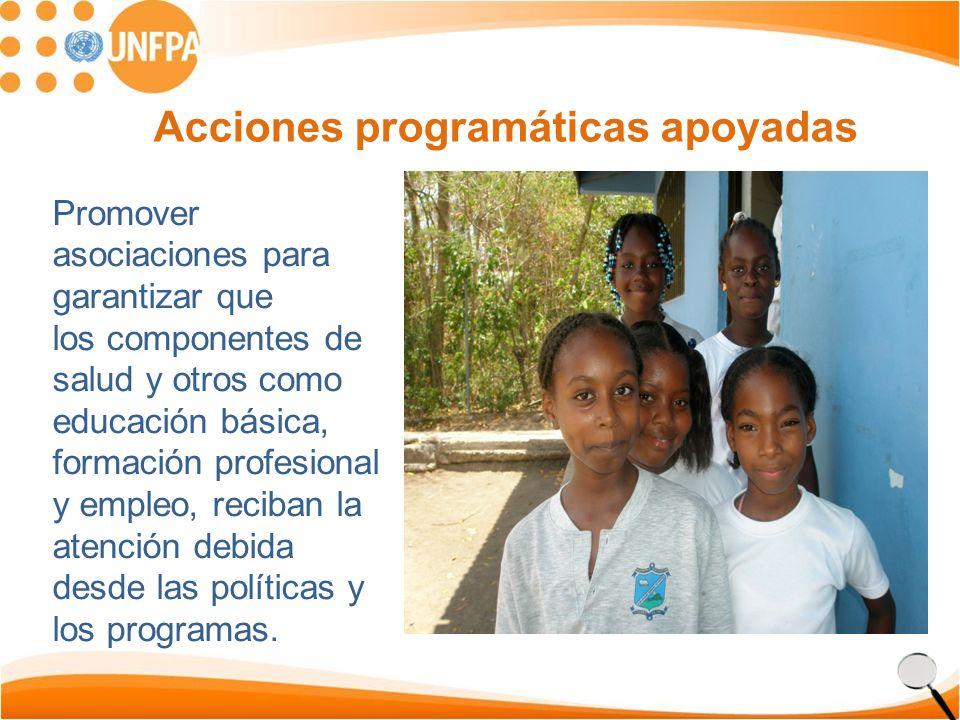 Acciones programáticas apoyadas Promover asociaciones para garantizar que los componentes de salud y otros como educación básica, formación profesional y empleo, reciban la atención debida desde las políticas y los programas.