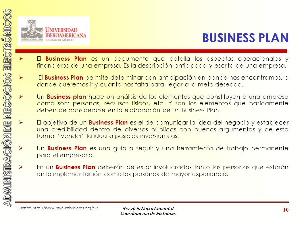 Servicio Departamental Coordinación de Sistemas 10 BUSINESS PLAN El Business Plan es un documento que detalla los aspectos operacionales y financieros